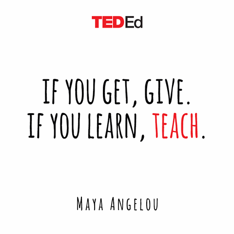 TedEd If you get give if you learn teach maya angelou
