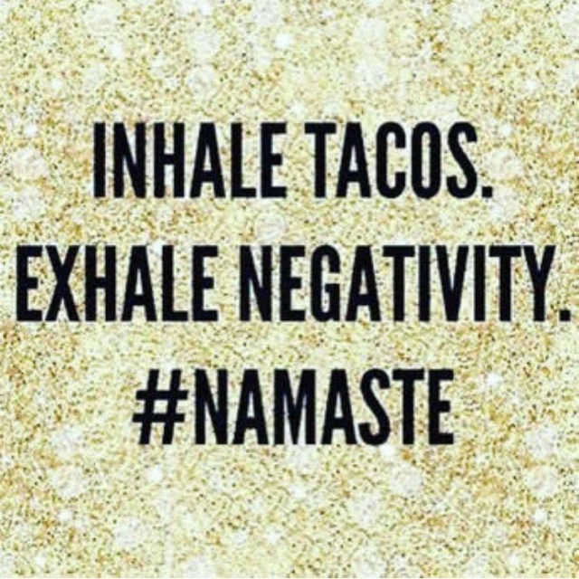 Inhale Tacos Exhale Negativity Meme